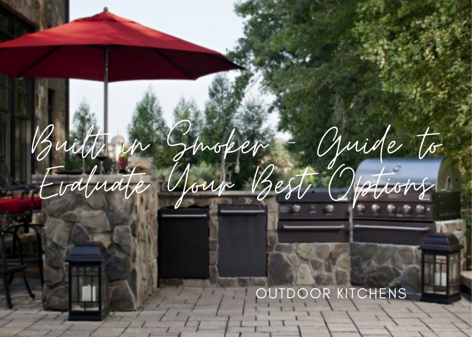 Built in Smokers – Guide to Evaluate Your Best Options for Your Outdoor Kitchen