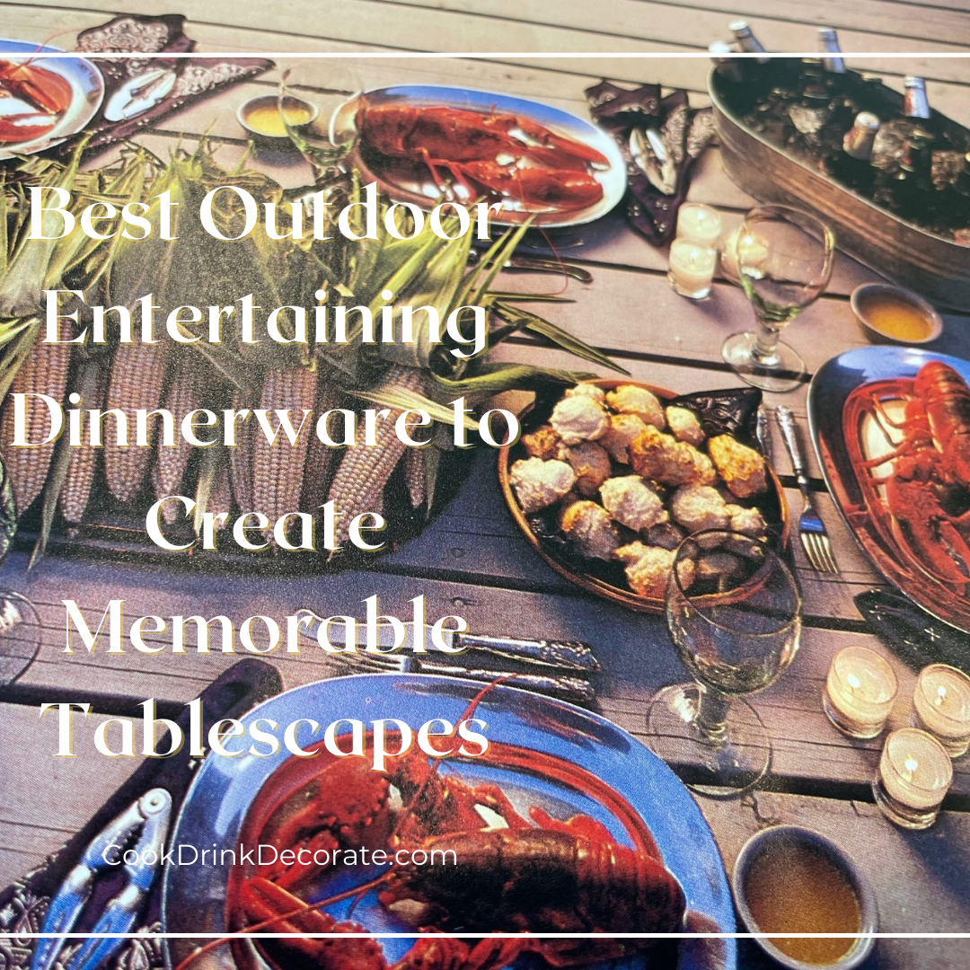 Best Outdoor Entertaining Dinnerware to Create Memorable Tablescapes