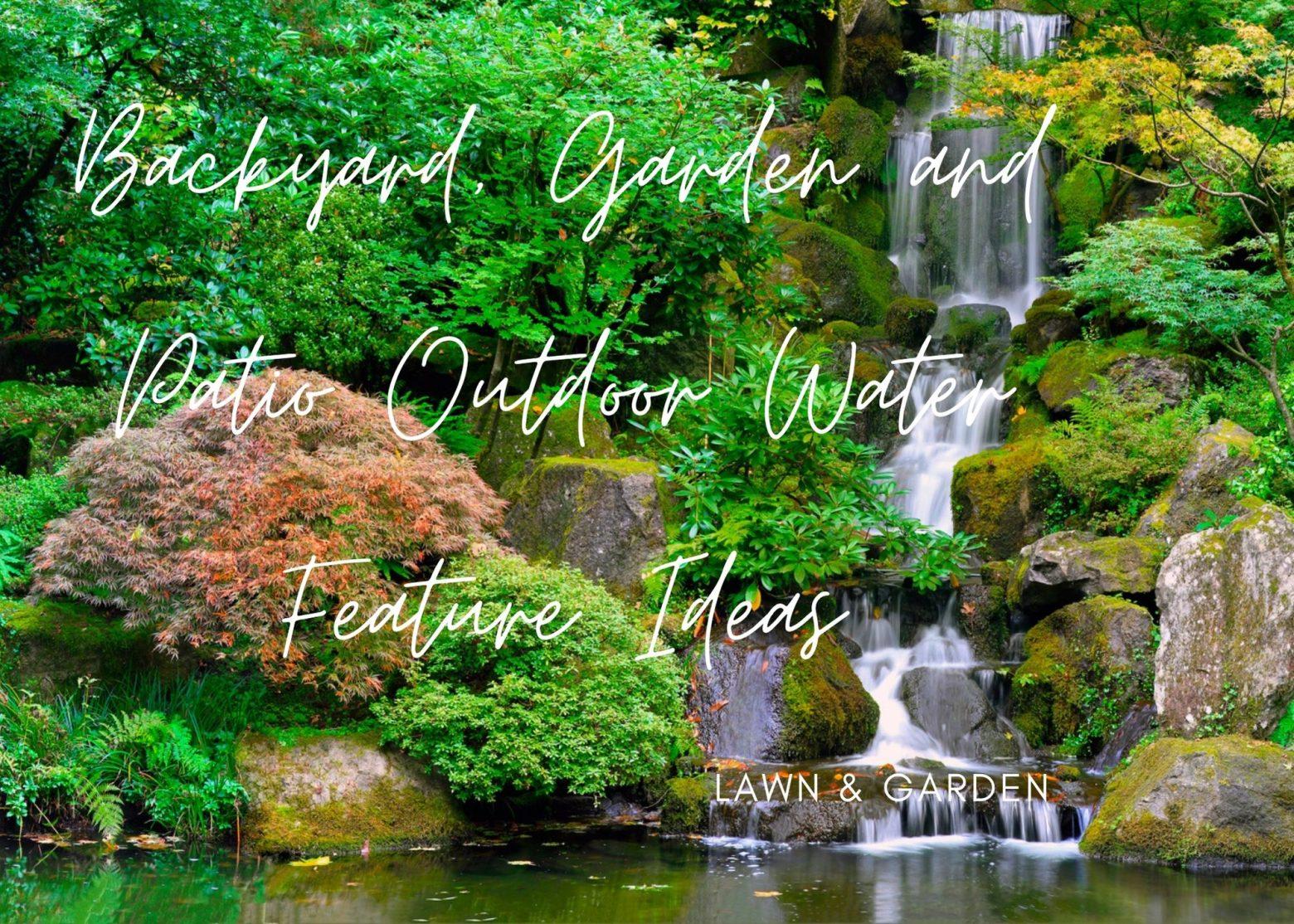 Backyard, Garden and Patio Outdoor Water Feature Ideas