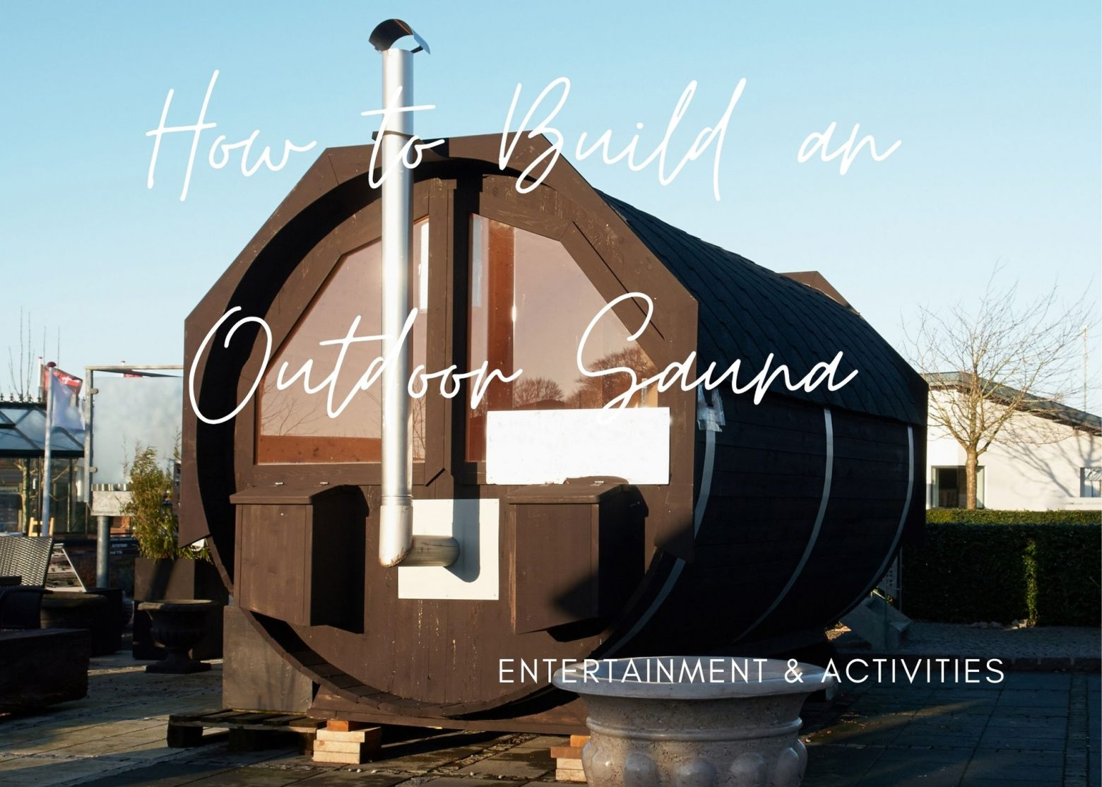 How to Build an Outdoor Sauna for Backyard Relaxation and Therapy