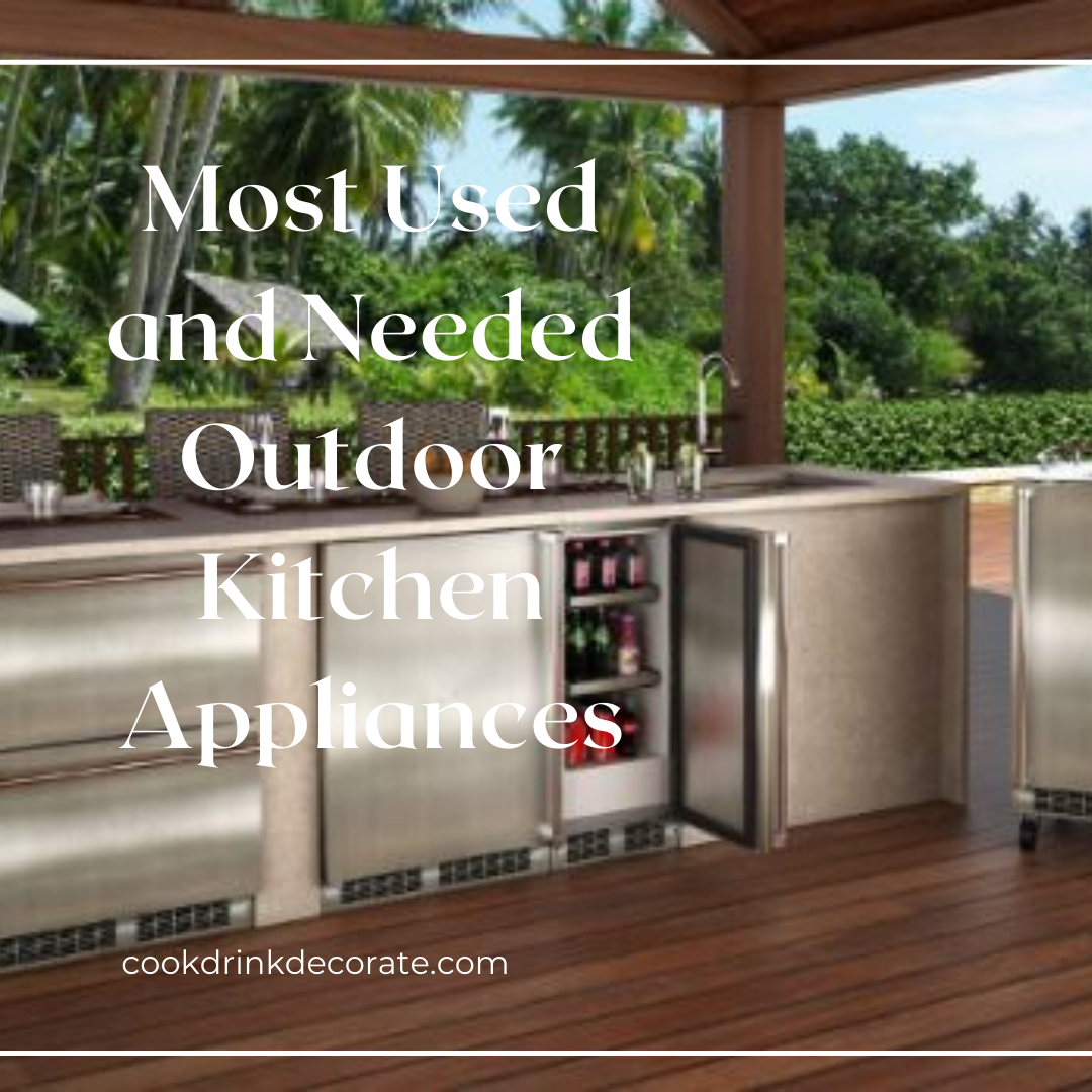 What Are the Most Used and Needed Appliances for an Outdoor Kitchen?