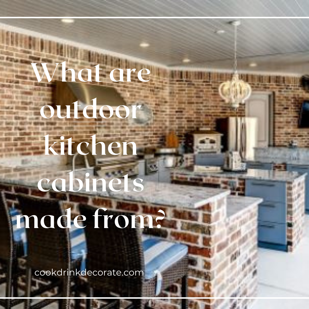 What Are Outdoor Kitchen Cabinets Made From?